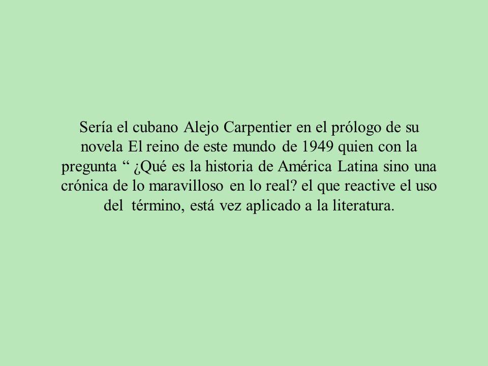 Sería el cubano Alejo Carpentier en el prólogo de su novela El reino de este mundo de 1949 quien con la pregunta ¿Qué es la historia de América Latina