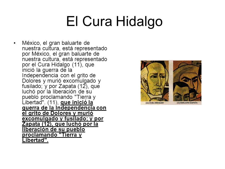 El Cura Hidalgo México, el gran baluarte de nuestra cultura, está representado por México, el gran baluarte de nuestra cultura, está representado por