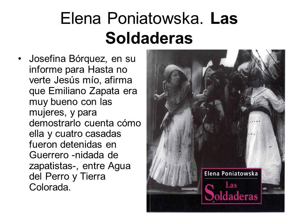 Elena Poniatowska. Las Soldaderas Josefina Bórquez, en su informe para Hasta no verte Jesús mío, afirma que Emiliano Zapata era muy bueno con las muje