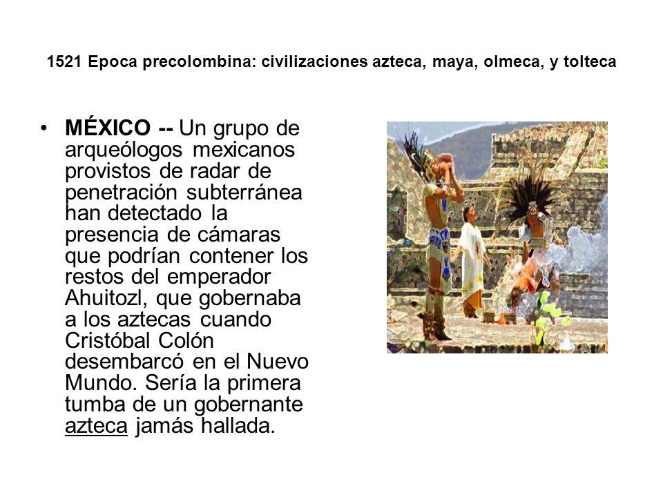 1521 Epoca precolombina: civilizaciones azteca, maya, olmeca, y tolteca MÉXICO -- Un grupo de arqueólogos mexicanos provistos de radar de penetración