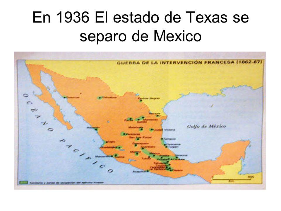 En 1936 El estado de Texas se separo de Mexico