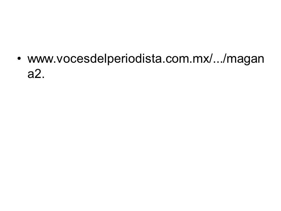 www.vocesdelperiodista.com.mx/.../magan a2.