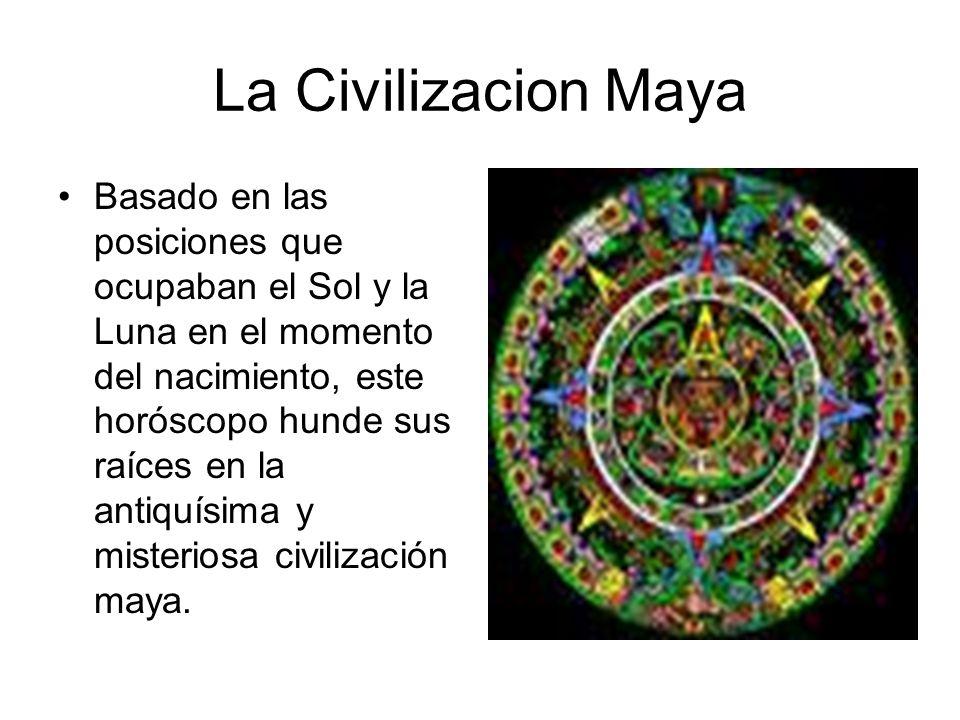 La Civilizacion Maya Basado en las posiciones que ocupaban el Sol y la Luna en el momento del nacimiento, este horóscopo hunde sus raíces en la antiqu