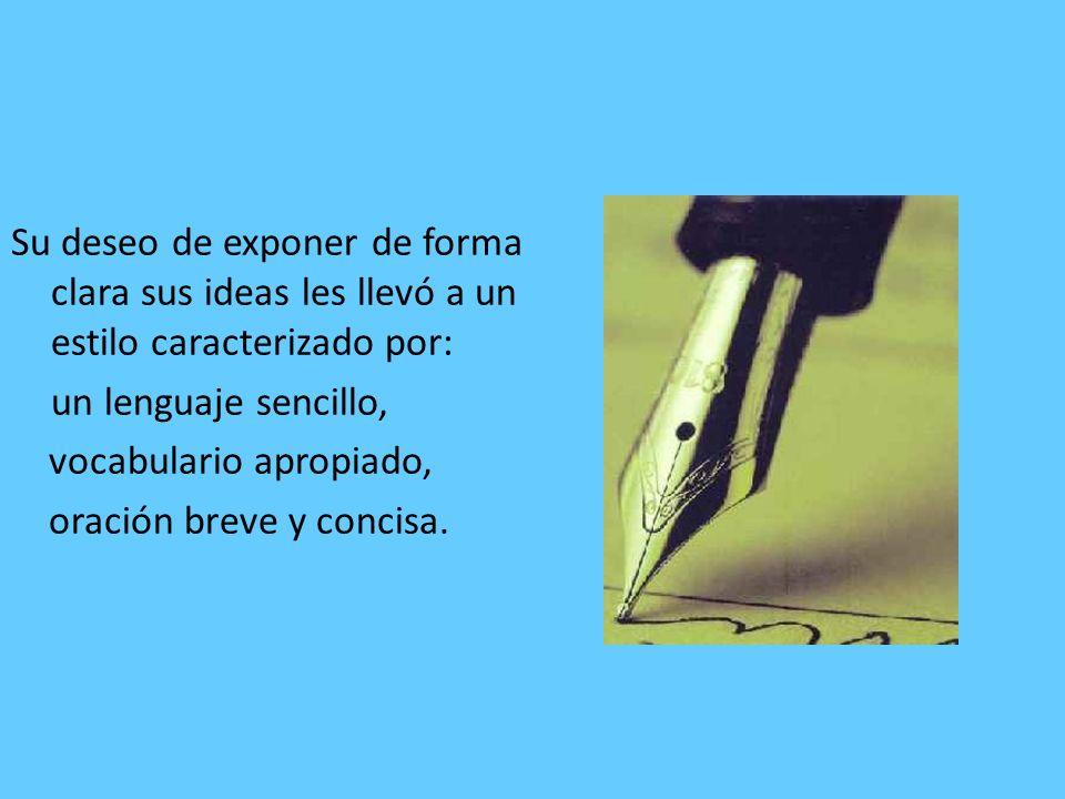 Su deseo de exponer de forma clara sus ideas les llevó a un estilo caracterizado por: un lenguaje sencillo, vocabulario apropiado, oración breve y con