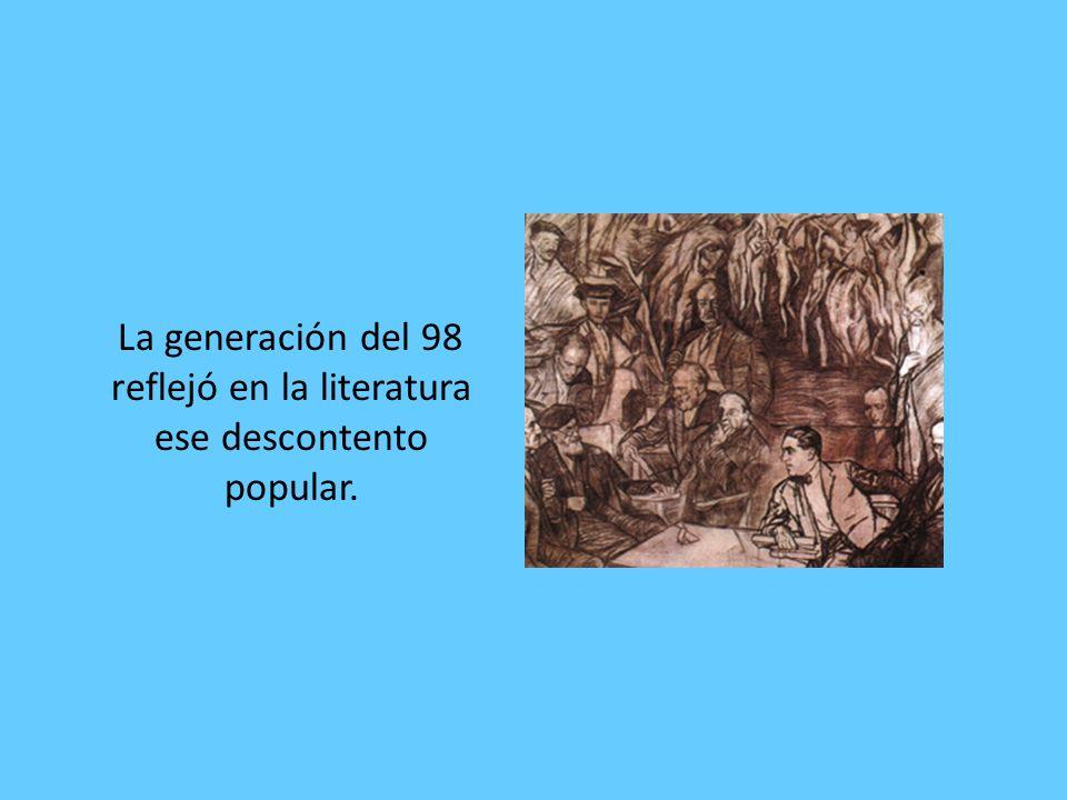 La generación del 98 reflejó en la literatura ese descontento popular.