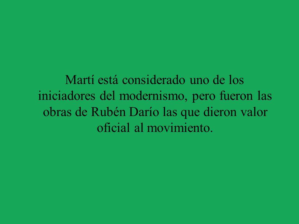 Martí está considerado uno de los iniciadores del modernismo, pero fueron las obras de Rubén Darío las que dieron valor oficial al movimiento.