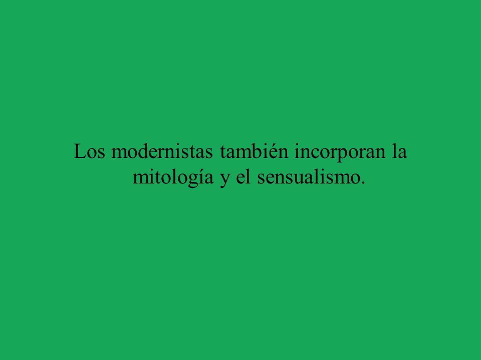 Los modernistas también incorporan la mitología y el sensualismo.