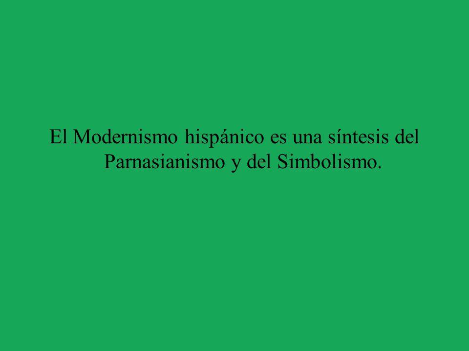 El Modernismo hispánico es una síntesis del Parnasianismo y del Simbolismo.