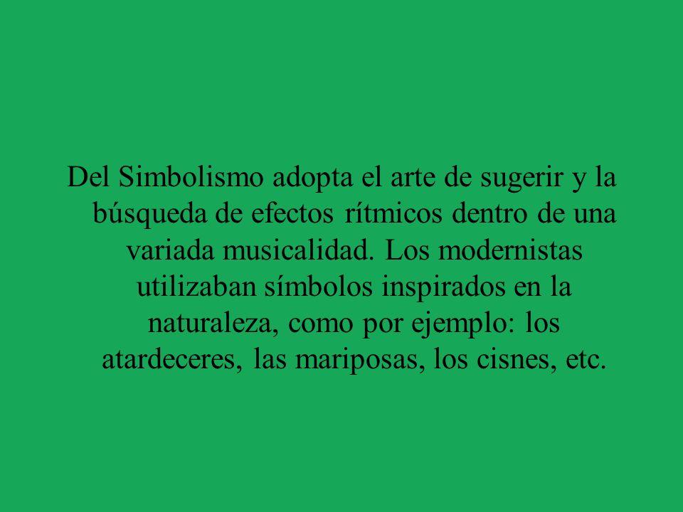 Del Simbolismo adopta el arte de sugerir y la búsqueda de efectos rítmicos dentro de una variada musicalidad. Los modernistas utilizaban símbolos insp