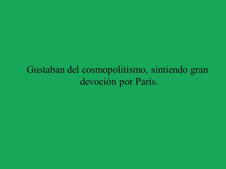 Gustaban del cosmopolitismo, sintiendo gran devoción por París.
