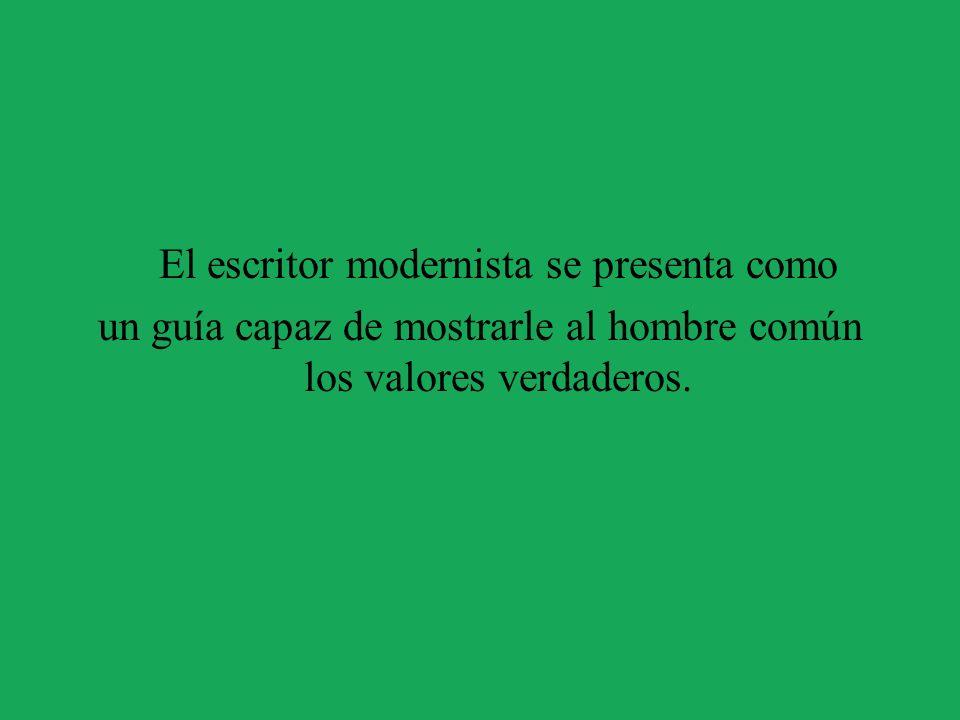 El escritor modernista se presenta como un guía capaz de mostrarle al hombre común los valores verdaderos.