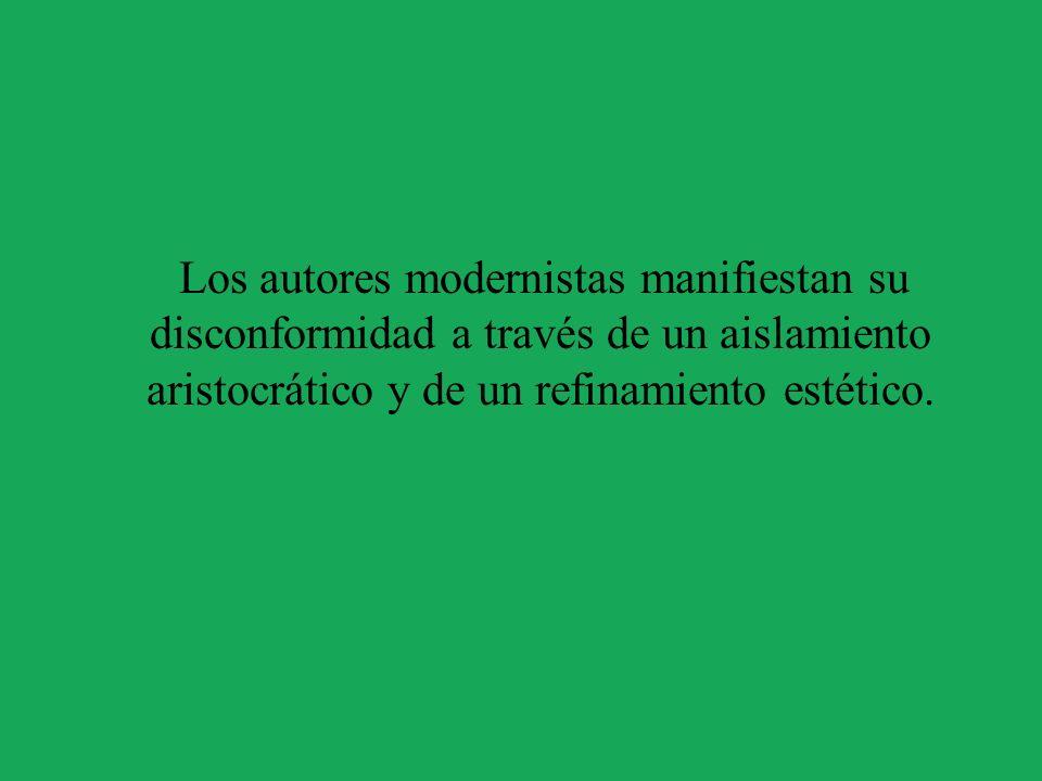 Los autores modernistas manifiestan su disconformidad a través de un aislamiento aristocrático y de un refinamiento estético.