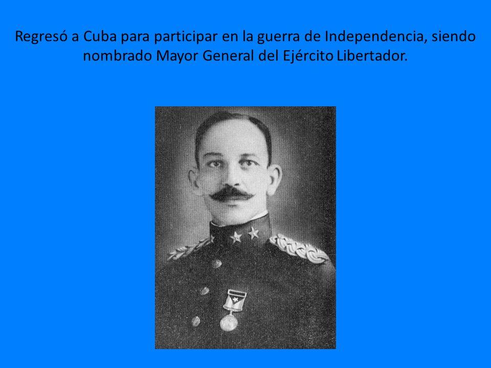 Regresó a Cuba para participar en la guerra de Independencia, siendo nombrado Mayor General del Ejército Libertador.