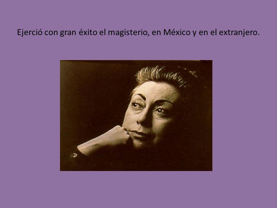 Ejerció con gran éxito el magisterio, en México y en el extranjero.