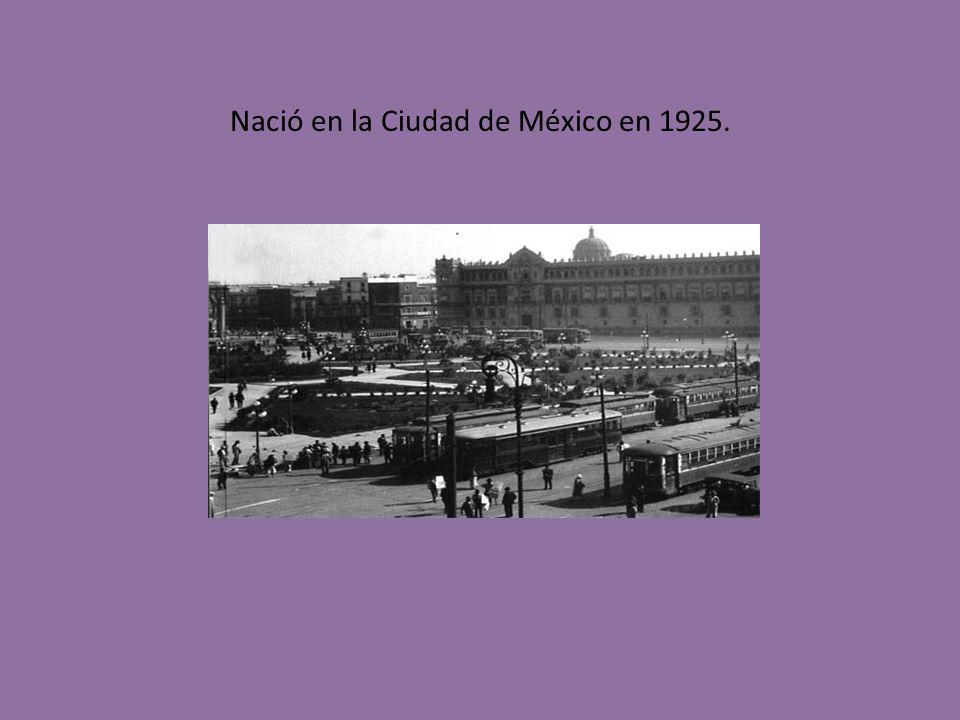 Nació en la Ciudad de México en 1925.