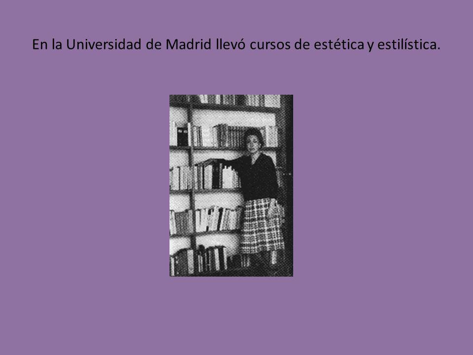 En la Universidad de Madrid llevó cursos de estética y estilística.