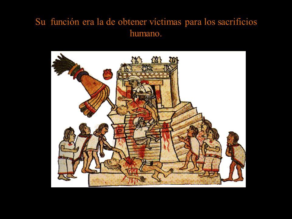 Su función era la de obtener víctimas para los sacrificios humano.