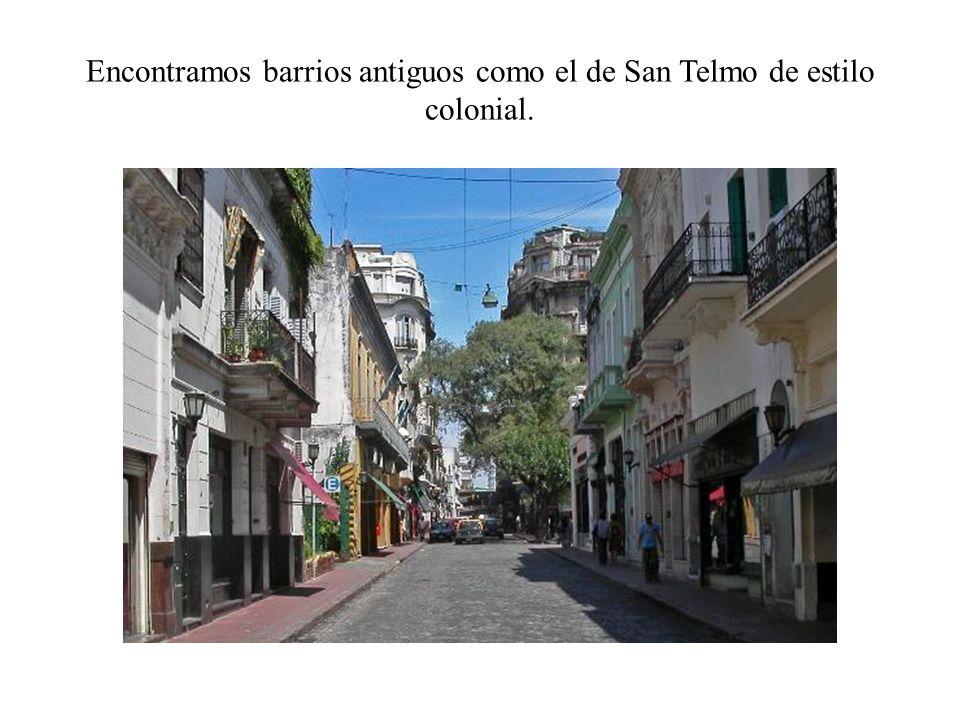 Encontramos barrios antiguos como el de San Telmo de estilo colonial.