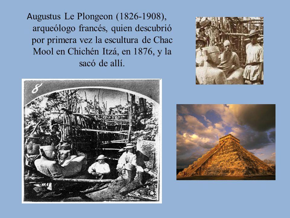 A ugustus Le Plongeon (1826-1908), arqueólogo francés, quien descubrió por primera vez la escultura de Chac Mool en Chichén Itzá, en 1876, y la sacó d