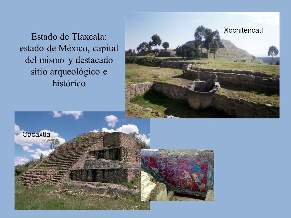 Estado de Tlaxcala: estado de México, capital del mismo y destacado sitio arqueológico e histórico Cacaxtla Xochitencatl