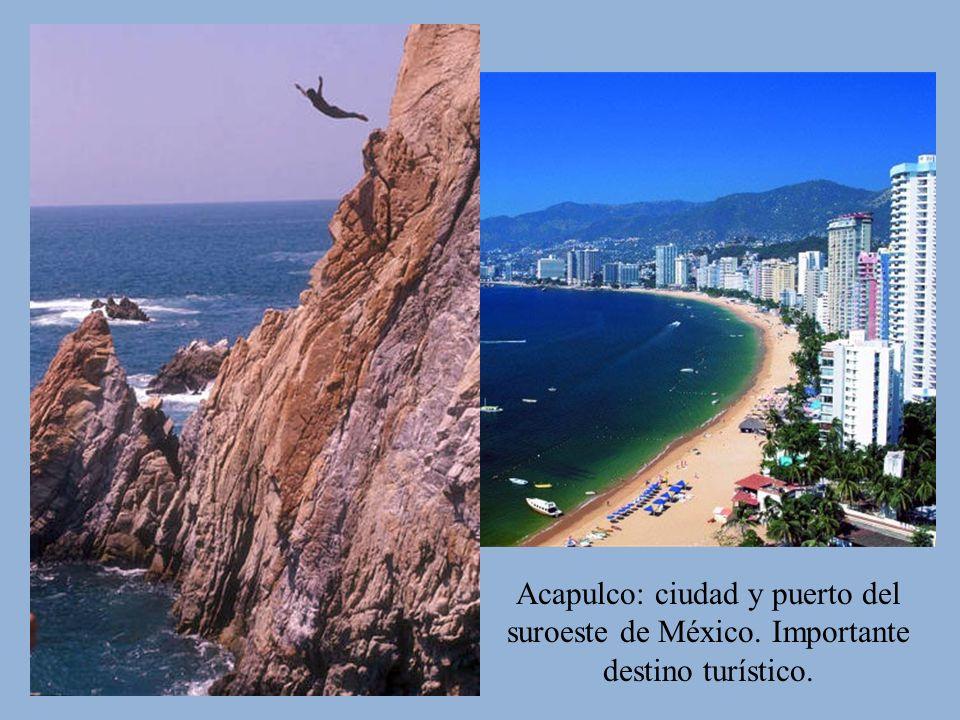 Acapulco: ciudad y puerto del suroeste de México. Importante destino turístico.