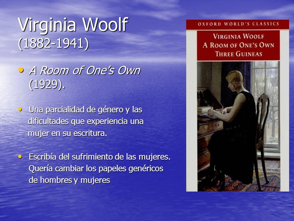 Virginia Woolf (1882-1941) A Room of Ones Own (1929). A Room of Ones Own (1929). Una parcialidad de género y las Una parcialidad de género y las dific