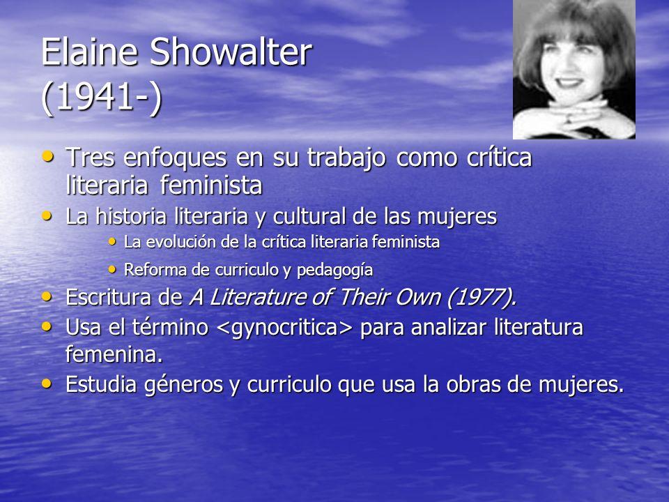 Elaine Showalter (1941-) Tres enfoques en su trabajo como crítica literaria feminista Tres enfoques en su trabajo como crítica literaria feminista La