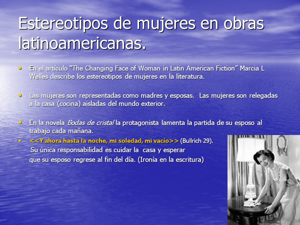 Estereotipos de mujeres en obras latinoamericanas. En el artículo The Changing Face of Woman in Latin American Fiction Marcia L Welles describe los es