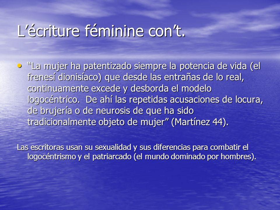 Lécriture féminine cont. La mujer ha patentizado siempre la potencia de vida (el frenesí dionisíaco) que desde las entrañas de lo real, continuamente