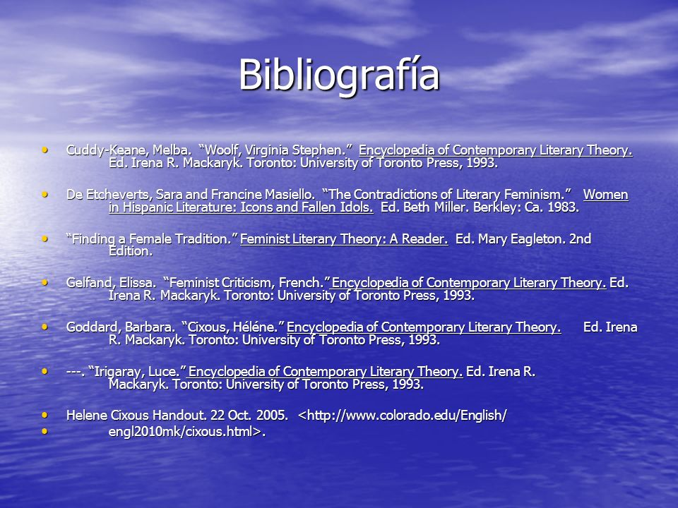 Bibliografía Cuddy-Keane, Melba. Woolf, Virginia Stephen. Encyclopedia of Contemporary Literary Theory. Ed. Irena R. Mackaryk. Toronto: University of