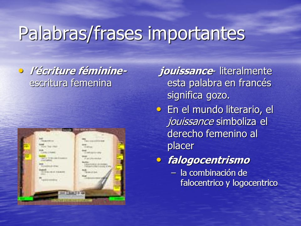 Palabras/frases importantes lécriture féminine- escritura femenina lécriture féminine- escritura femenina jouissance- literalmente esta palabra en fra