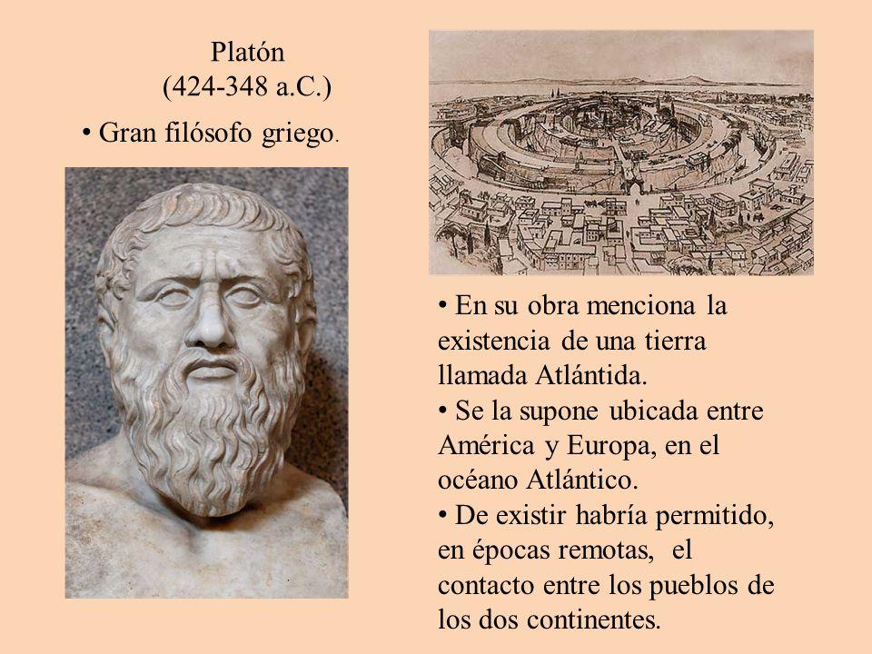 Platón (424-348 a.C.) En su obra menciona la existencia de una tierra llamada Atlántida. Se la supone ubicada entre América y Europa, en el océano Atl