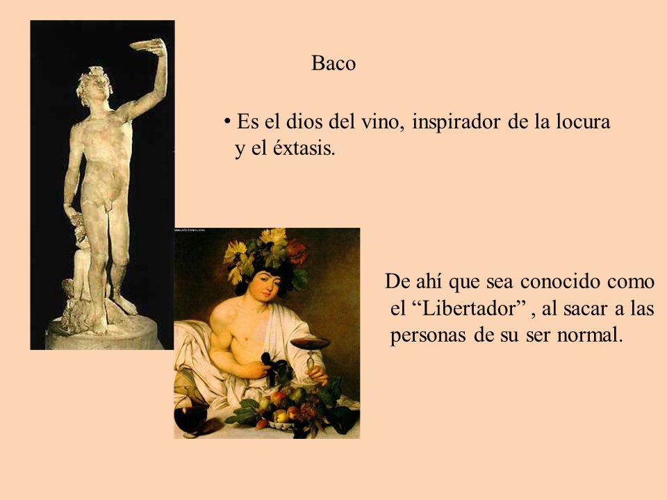 Baco Es el dios del vino, inspirador de la locura y el éxtasis. De ahí que sea conocido como el Libertador, al sacar a las personas de su ser normal.