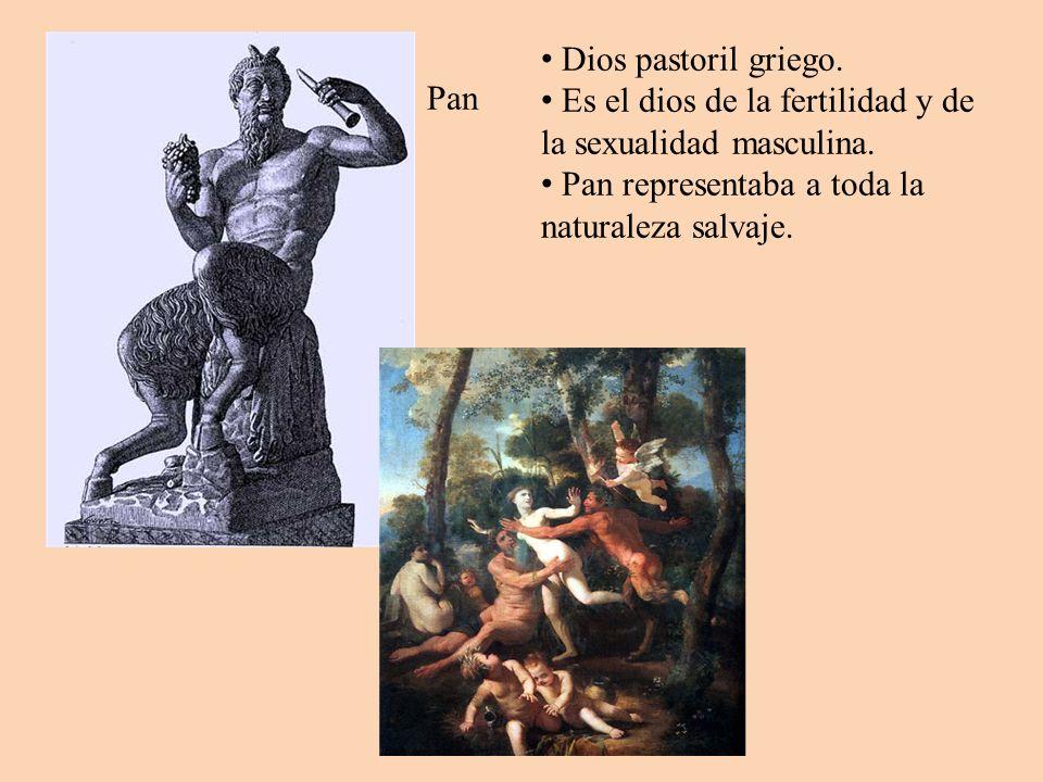 Pan Dios pastoril griego. Es el dios de la fertilidad y de la sexualidad masculina. Pan representaba a toda la naturaleza salvaje.