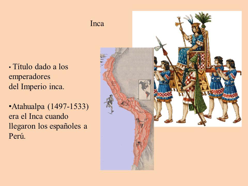 Inca Título dado a los emperadores del Imperio inca. Atahualpa (1497-1533) era el Inca cuando llegaron los españoles a Perú.