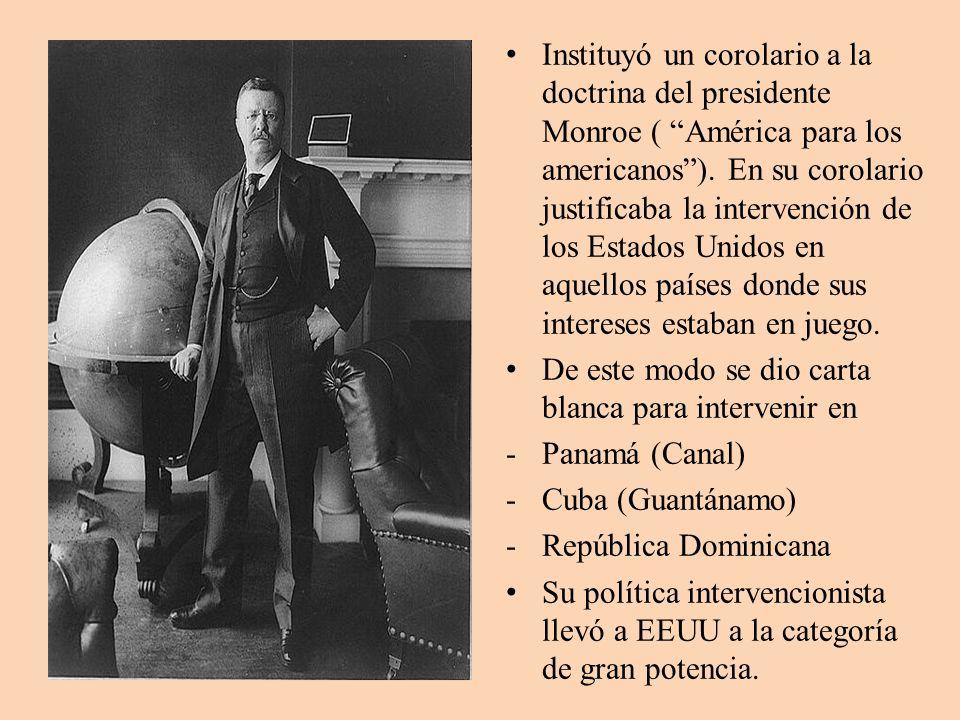 Instituyó un corolario a la doctrina del presidente Monroe ( América para los americanos). En su corolario justificaba la intervención de los Estados