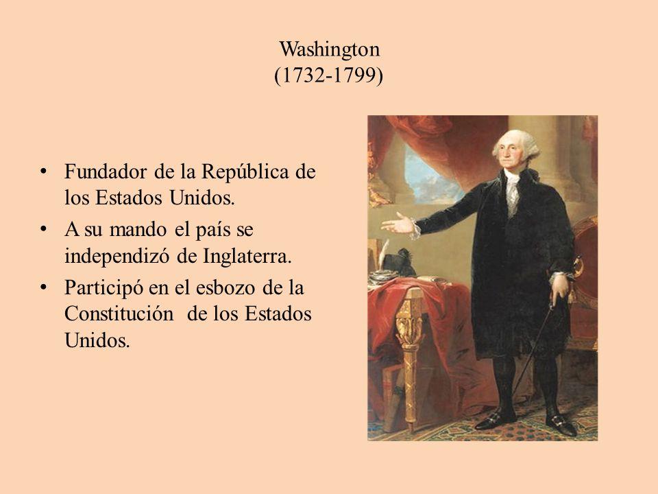 Washington (1732-1799) Fundador de la República de los Estados Unidos. A su mando el país se independizó de Inglaterra. Participó en el esbozo de la C