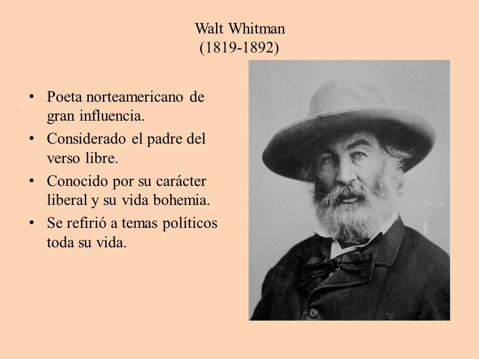 Walt Whitman (1819-1892) Poeta norteamericano de gran influencia. Considerado el padre del verso libre. Conocido por su carácter liberal y su vida boh