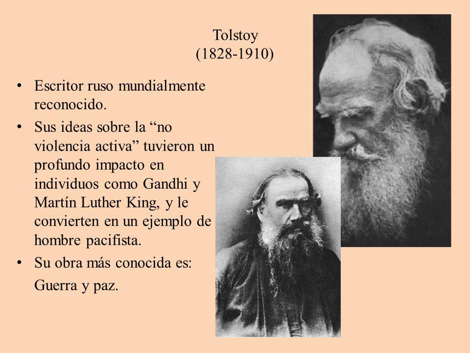 Tolstoy (1828-1910) Escritor ruso mundialmente reconocido. Sus ideas sobre la no violencia activa tuvieron un profundo impacto en individuos como Gand