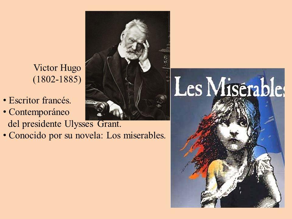 Victor Hugo (1802-1885) Escritor francés. Contemporáneo del presidente Ulysses Grant. Conocido por su novela: Los miserables.