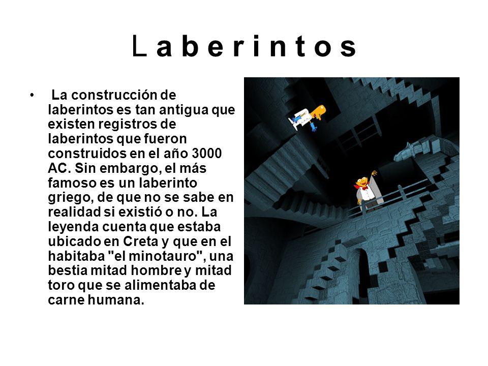 L a b e r i n t o s La construcción de laberintos es tan antigua que existen registros de laberintos que fueron construidos en el año 3000 AC. Sin emb