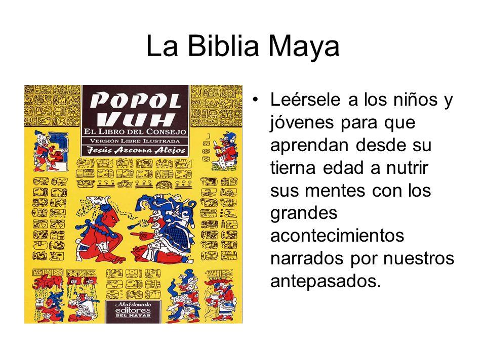 La Biblia Maya Leérsele a los niños y jóvenes para que aprendan desde su tierna edad a nutrir sus mentes con los grandes acontecimientos narrados por