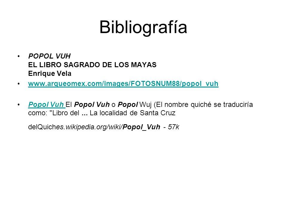 Bibliografía POPOL VUH EL LIBRO SAGRADO DE LOS MAYAS Enrique Vela www.arqueomex.com/images/FOTOSNUM88/popol_vuh Popol Vuh El Popol Vuh o Popol Wuj (El