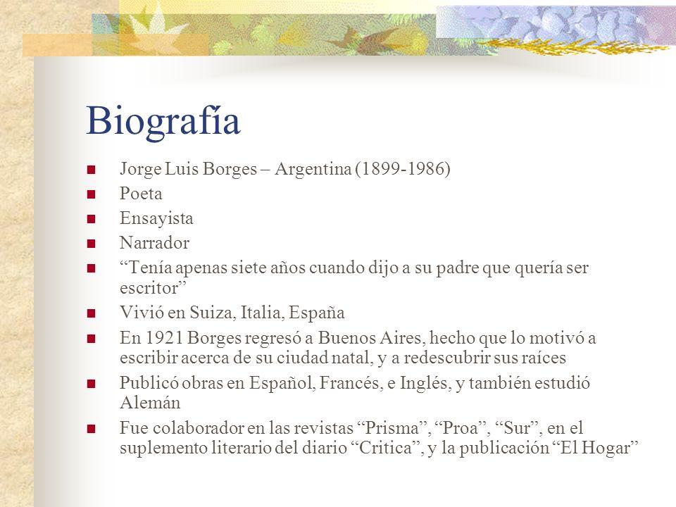 Biografía Jorge Luis Borges – Argentina (1899-1986) Poeta Ensayista Narrador Tenía apenas siete años cuando dijo a su padre que quería ser escritor Vi