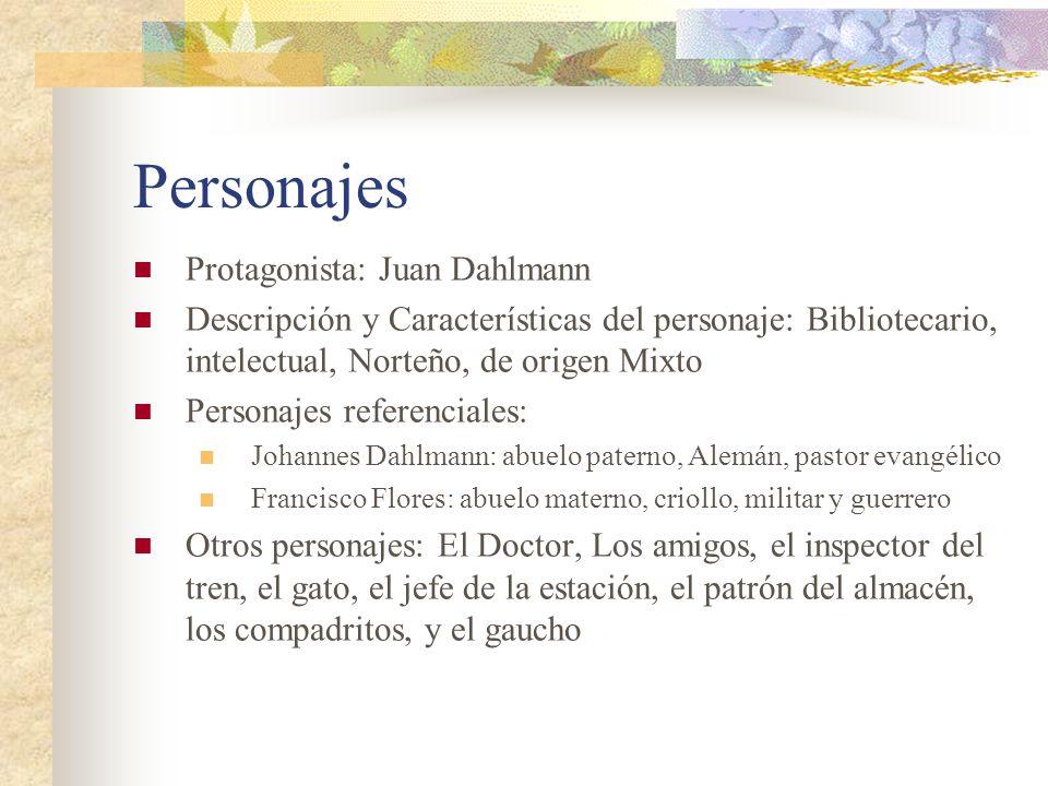 Personajes Protagonista: Juan Dahlmann Descripción y Características del personaje: Bibliotecario, intelectual, Norteño, de origen Mixto Personajes re