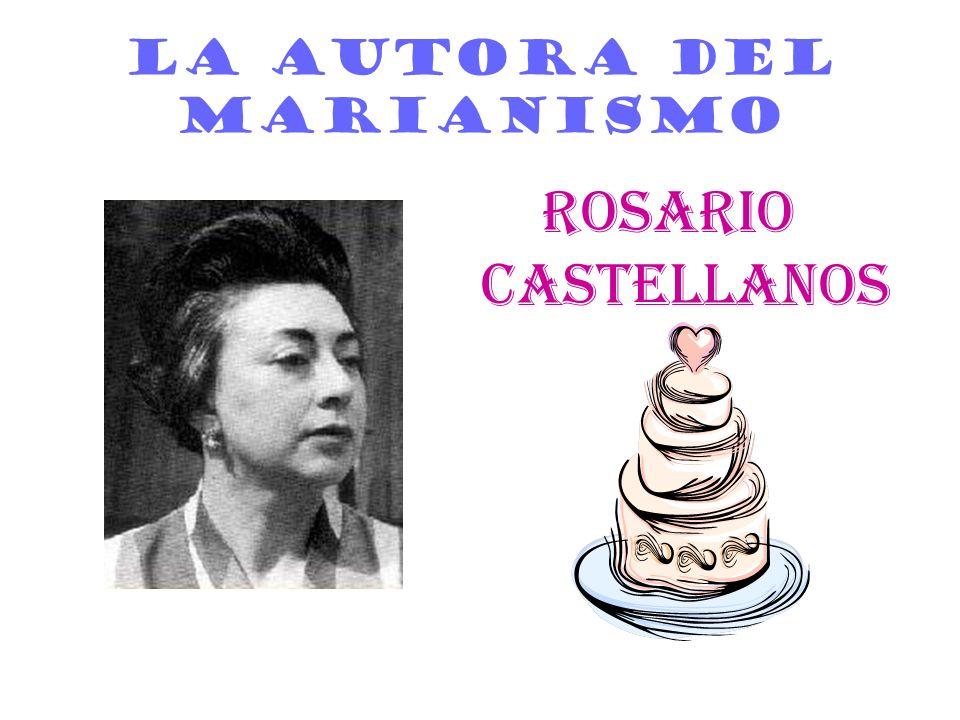 Rosario Castellanos Tema del Marianismo: no acepta toda la responsabilidad de un matrimonio.