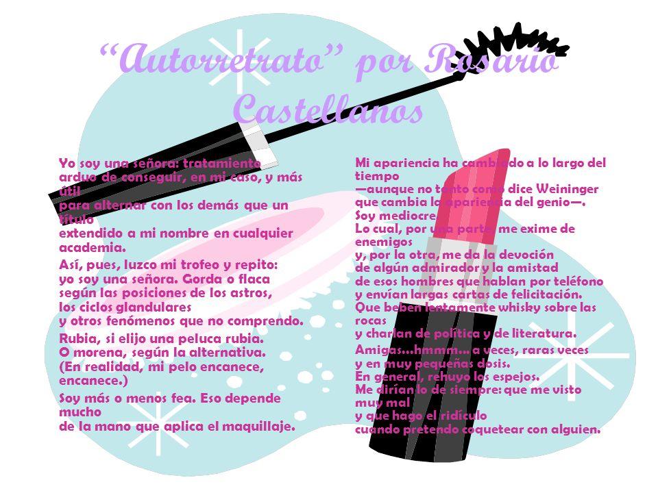 Autorretrato por Rosario Castellanos Yo soy una señora: tratamiento arduo de conseguir, en mi caso, y más útil para alternar con los demás que un títu