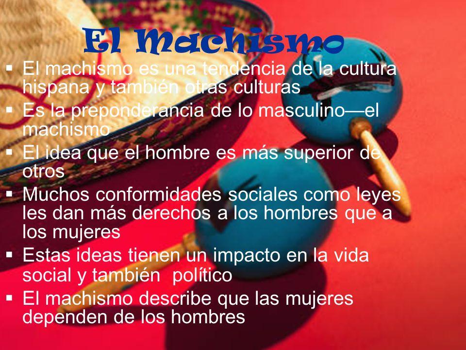 El Machismo El machismo es una tendencia de la cultura hispana y también otras culturas Es la preponderancia de lo masculinoel machismo El idea que el