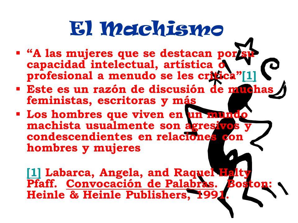 El Machismo A las mujeres que se destacan por su capacidad intelectual, artística o profesional a menudo se les critica[1][1] Este es un razón de disc