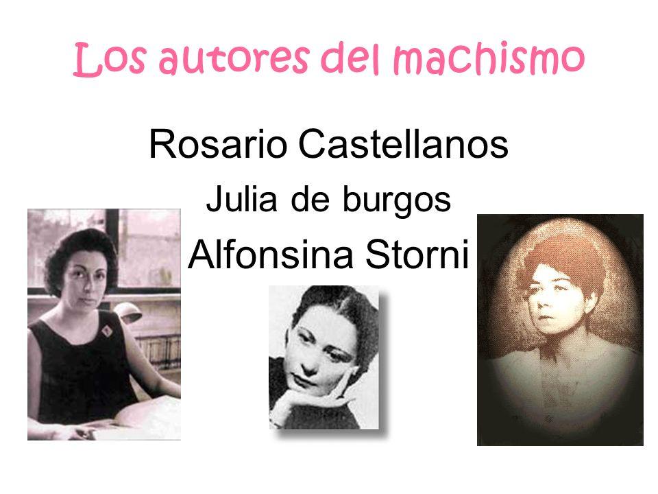 Los autores del machismo Rosario Castellanos Julia de burgos Alfonsina Storni